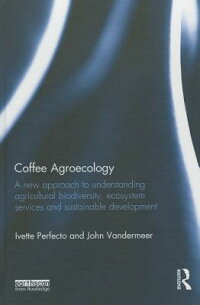 CoffeeAgroecology:ANewApproachtoUnderstandingAgriculturalBiodiversity,EcosystemServicesan[IvettePerfecto]