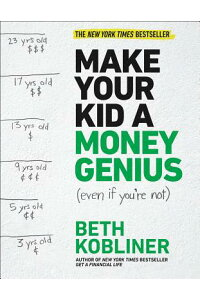 MakeYourKidaMoneyGenius(EvenIfYou'reNot):AParents'GuideforKids3to23[BethKobliner]