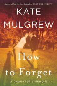 How to Forget: A Daughter's Memoir HT FORGET [ Kate Mulgrew ]