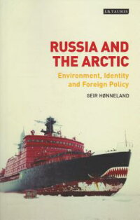 RussiaandtheArctic:Environment,IdentityandForeignPolicy[GeirHonneland]