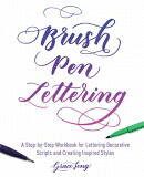 Brush Pen Lettering: A Step-By-Step Workbook for Learning Decorative Scripts and Creating Inspired S
