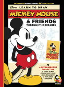 Learn to Draw Mickey Mouse & Friends Through the Decades: Celebrating Mickey Mouse's 90th Anniversar