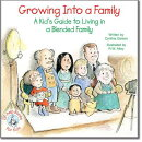 Growing Into a Family: A Kid's Guide to Living in a Blended Family