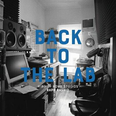 BACK TO THE LAB:HIP HOP HOME STUDIOS(H) [ RAPH RASHID ]