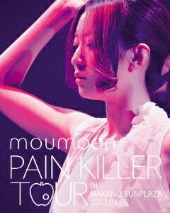 PAIN KILLER TOUR IN NAKANO SUNPLAZA 2013.04.05【Blu-ray】 [ moumoon ]