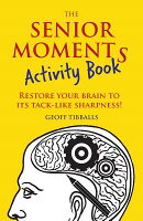 The Senior Moments Activity Book: Restore Your Brain to Its Tack-Like Sharpness!
