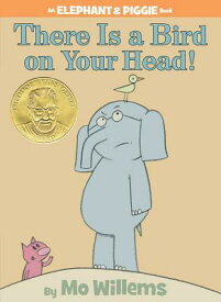 There Is a Bird on Your Head! THERE IS A BIRD ON YOUR HEAD (Elephant & Piggie Books) [ Mo Willems ]