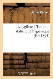 L'Hygiene a Toulon: Statistique Hygienique FRE-LHYGIENE A TOULON STATISTI (Sciences) [ Cartier-A ]
