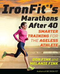 Ironfit'sMarathonsAfter40:SmarterTrainingfortheAgelessAthlete[DonFink]