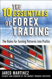 The 10 Essentials of Forex Trading: The Rules for Turning Trading Patterns Into Profit 10 ESSENTIALS OF FOREX TRADING [ Jared Martinez ]