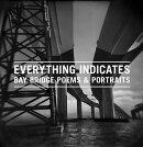 Everything Indicates: Bay Bridge Poems & Portraits