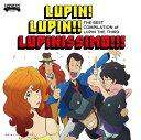 〜「ルパン三世のテーマ」誕生40周年記念作品〜 THE BEST COMPILATION of LUPIN THE THIRD 『LUPIN! LUPIN!! ...
