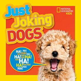 Just Joking Dogs JUST JOKING DOGS (Just Joking) [ National Geographic Kids ]