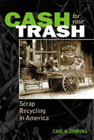 Cash for Your Trash: Scrap Recycling in America CASH FOR YOUR TRASH NONE/E [ Carl A. Zimring ]