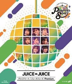Hello! Project presents...「Premier seat」~Juice=Juice Premium~【Blu-ray】 [ Juice=Juice ]