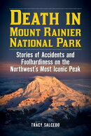 Death in Mount Rainier National Park: Stories of Accidents and Foolhardiness on the Northwest's Most