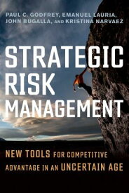 Strategic Risk Management: New Tools for Competitive Advantage in an Uncertain Age STRATEGIC RISK MGMT [ Paul C. Godfrey ]