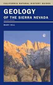 Geology of the Sierra Nevada GEOLOGY OF THE SIERRA NEVADA S (California Natural History Guides (Paperback)) [ Mary Hill ]