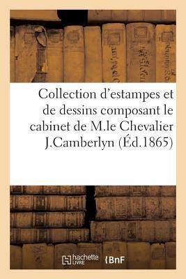 Interessante Collection D'Estampes Et de Dessins Composant Le Cabinet M. Le Chevalier J. Camberlyn = FRE-INTERESSANTE COLL DESTAMPE (Arts) [ Collectif ]