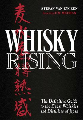 Whisky Rising: The Definitive Guide to the Finest Whiskies and Distillers of Japan WHISKY RISING [ Stefan Van Eycken ]