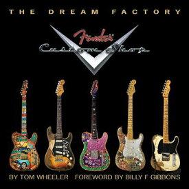 The Dream Factory: Fender Custom Shop DREAM FACTORY [ Tom Wheeler ]