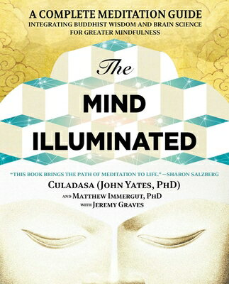The Mind Illuminated: A Complete Meditation Guide Integrating Buddhist Wisdom and Brain Science for MIND ILLUMINATED [ John Yates ]