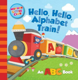 Mother Goose Club: Hello, Hello, Alphabet Train MOTHER GOOSE CLUB HELLO HELLO [ Media Lab Books ]