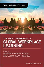 The Wiley Handbook of Global Workplace Learning WILEY HANDBK OF GLOBAL WORKPLA (Wiley Handbooks in Education) [ Vanessa Hammler Kenon ]