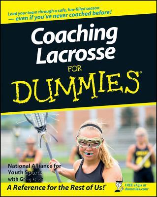 Coaching Lacrosse for Dummies COACHING LACROSSE FOR DUMMIES (For Dummies) [ National Alliance for Youth Sports ]