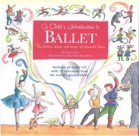 A Child's Introduction to Ballet: The Stories, Music, and Magic of Classical Dance CHILDS INTRO TO BALLET (Child's Introduction) [ Meredith Hamilton ]
