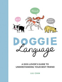 Doggie Language: A Dog Lover's Guide to Understanding Your Best Friend DOGGIE LANGUAGE [ Lili Chin ]