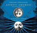 【輸入盤】『アフェッティ・アモロージ〜フレスコバルディ:声楽作品集』 ダミアン・ギヨン、ル・バンケ・セレスト