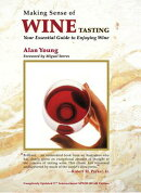 Making Sense of Wine Tasting: Your Essential Guide to Enjoying Wine