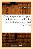 Direction Pour Les Voiageurs En Italie Avec La Notice Des [sic] Toutes Les Postes. 4 Ed (d.1775)