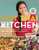Hot Thai Kitchen: Demystifying Thai Cuisine with Authentic Recipes to Make at Home