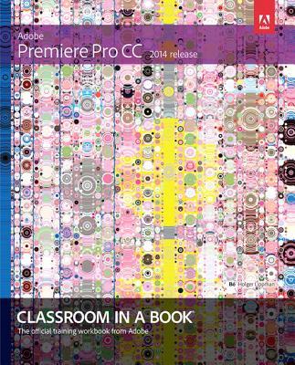 Adobe Premiere Pro CC Classroom in a Book (2014 Release) ADOBE PREMIERE PRO CC CLASSROO (Classroom in a Book (Adobe)) [ Maxim Jago ]