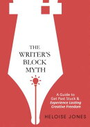 The Writer's Block Myth: A Guide to Get Past Stuck & Experience Lasting Creative Freedom