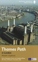 Thames Path in London: From Hampton Court to Crayford Ness: 50 Miles of Historic Riverside Walk