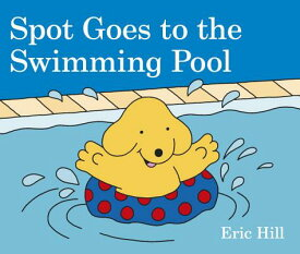 Spot Goes to the Swimming Pool SPOT GOES TO THE SWIMMING POOL (Spot) [ Eric Hill ]