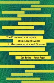 The Econometric Analysis of Recurrent Events in Macroeconomics and Finance ECONOMETRIC ANALYSIS OF RECURR [ Don Harding ]