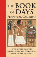 The Book of Days: Perpetual Calendar: Featuring Full-Color Images from the Papyrus of Ani and Zodiac