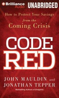 CodeRed:HowtoProtectYourSavingsfromtheComingCrisis[JohnMauldin]