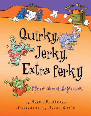 Quirky, Jerky, Extra Perky: More about Adjectives QUIRKY JERKY EXTRA PERKY (Words Are CATegorical) [ Brian P. Cleary ]