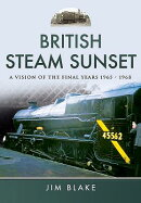 British Steam Sunset: A Vision of the Final Years 1965-1968
