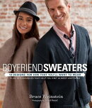 Boyfriend Sweaters: 19 Designs for Him That You'll Want to Wear: Plus 19 Techniques That Help You Kn