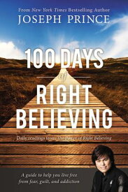 100 Days of Right Believing: Daily Readings from the Power of Right Believing 100 DAYS OF RIGHT BELIEVING [ Joseph Prince ]
