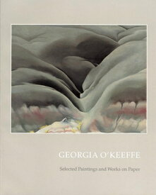 Georgia O'Keeffe: Selected Paintings and Works on Paper GEORGIA OKEEFFE [ Georgia O'Keeffe ]