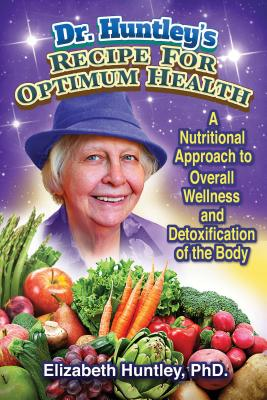 Dr. Huntley's Recipe for Optimum Health: A Nutritional Approach to Overall Wellness and Detoxificati DR HUNTLEYS RECIPE FOR OPTIMUM [ Elizabeth Huntley ]