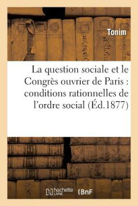 LaQuestionSocialeEtLeCongresOuvrierdeParis:ConditionsRationnellesdeL'OrdreEconomique:,[Tonim]