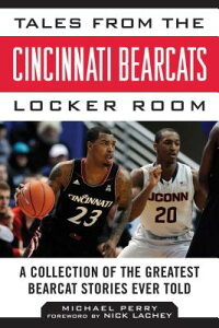 TalesfromtheCincinnatiBearcatsLockerRoom:ACollectionoftheGreatestBearcatStoriesEverTo[MichaelPerry]